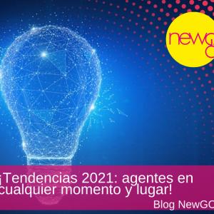 Tendencias 2021: agentes en cualquier momento y lugar!